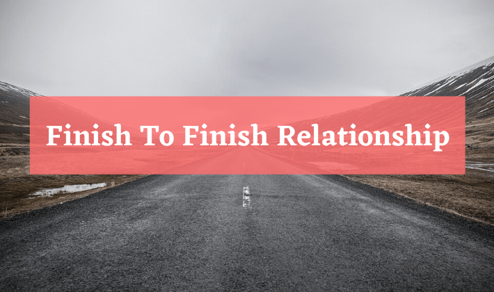 finish to finish relationship